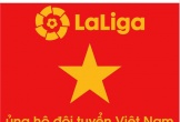 Ban tổ chức La Liga chúc Việt Nam vô địch AFF Cup