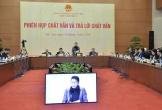 Phiên họp thứ 22 của UBTV Quốc hội: Đổi mới chất vấn, tăng cường tương tác, đối thoại